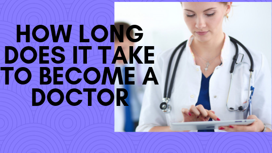 How long does it take to become a doctor – Verified Tasks